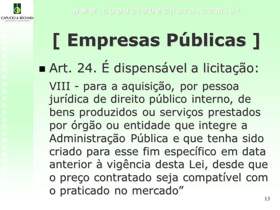 [ Empresas Públicas ] Art. 24. É dispensável a licitação: